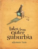 Cover for Tales From Outer Suburbia by Shaun Tan