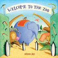 Cover for Welcome to the Zoo by Alison Jay, Alison Jay