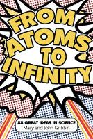Cover for From Atoms to Infinity  by Mary Gribbin, John Gribbin