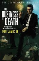 Cover for The Business Of Death Death Works Trilogy by Trent Jamieson