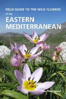Cover for Field Guide to the Wild Flowers of the Eastern Mediterranean by Chris Thorogood