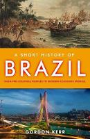 Cover for A Short History Of Brazil  by Gordon Kerr