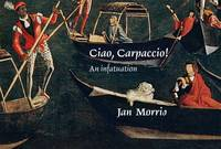 Cover for Ciao, Carpaccio!  by Jan Morris