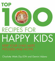 Cover for The Top 100 Recipes for Happy Kids  by Charlotte Watts