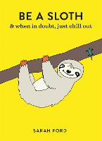 Cover for Be a Sloth by Sarah Ford