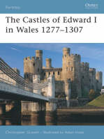 Cover for The Castles of Edward I in Wales 1277-1307 by Christopher Gravett