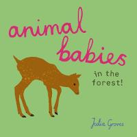 Cover for Animal Babies in the forest! by Julia Groves