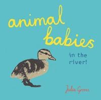 Cover for Animal Babies in the river! by Julia Groves