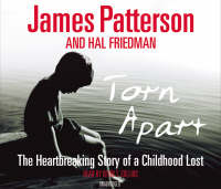 Cover for Torn Apart The Heartbreaking Story of a Childhood Lost by James Patterson, Hal Friedman