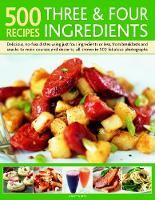 Cover for 500 Recipes: Three and Four Ingredients  by Jenny White