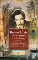Cover for Robert Louis Stevenson: An Anthology Selected by Adolfo Bioy Casares and Jorge Luis Borges by Kevin MacNeil