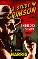 Cover for A Study in Crimson Sherlock Holmes: 1942 by Robert J. Harris