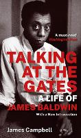 Cover for Talking at the Gates A Life of James Baldwin by James Campbell