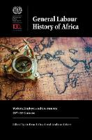 Cover for General Labour History of Africa - Workers, Employers and Governments, 20th-21st Centuries by Stefano Bellucci, Andreas Eckert