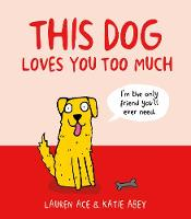 Cover for This Dog Loves You Too Much by Lauren Ace