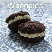 Cover for Whoopies! 52 Seasonal Mix-and-match Recipes for Whoopie Pies by Susanna Tee