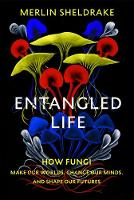 Cover for Entangled Life  by Merlin Sheldrake