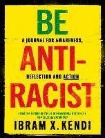 Cover for Be Antiracist A Journal for Awareness, Reflection and Action by Ibram X. Kendi