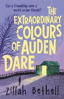 Cover for The Extraordinary Colours of Auden Dare by Zillah Bethell