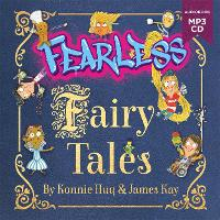 Cover for Fearless Fairy Tales Fairy tales vibrantly updated for the 21st century by Blue Peter legend Konnie Huq by Konnie Huq, James Kay