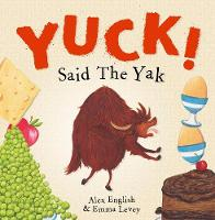 Cover for Yuck! Said The Yak by Alex English