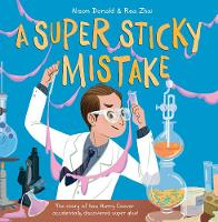 Cover for A Super Sticky Mistake The story of how Harry Coover accidentally invented super glue! by Alison Donald