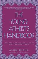 Cover for The Young Atheist's Handbook Lessons for Living a Good Life without God by Alom Shaha
