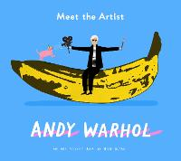 Cover for Meet the Artist: Andy Warhol by Rose Blake