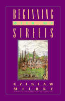 Cover for Beginning with My Streets Baltic Reflections by Czeslaw Milosz