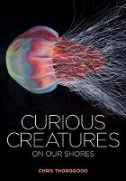 Cover for Curious Creatures on our Shores by Chris Thorogood