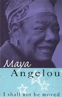 Cover for I Shall Not Be Moved by Dr Maya Angelou