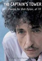 Cover for Captain's Tower Poems for Bob Dylan at 70 by Phil Bowen