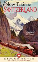 Cover for Slow Train to Switzerland  by Diccon Bewes