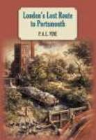 Cover for London's Lost Route to Portsmouth by P A L Vine