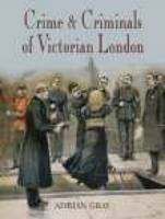 Cover for Crime & Criminals of Victorian London by Adrian Gray