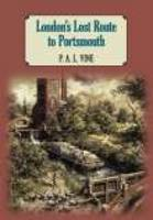 Cover for London's Lost Route To Portsmouth (paperback) by P A L Vine