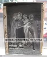 Cover for Tribing and untribing the archive: Volume 1 by Carolyn Hamilton, Nessa Liebhammer