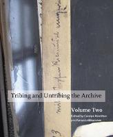 Cover for Tribing and untribing the archive: Volume 2 by Carolyn Hamilton, Nessa Liebhammer