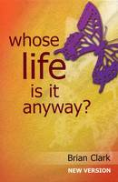 Cover for Whose Life is it Anyway? New Version - Female Lead by Brian Clark
