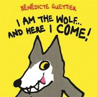 Cover for I am the Wolf and Here I Come! by Benedicte Guettier