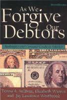 Cover for As We Forgive Our Debtors  by Teresa A. Sullivan, Elizabeth Warren, Jay Lawrence Westbrook