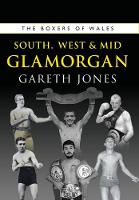 Cover for The Boxers of South, West & Mid Glamorgan by Gareth Jones