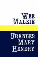 Cover for Wee Malkie by Frances Mary Hendry