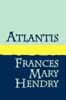 Cover for Atlantis by Frances Mary Hendry