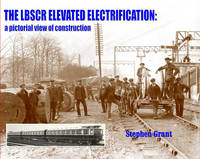 Cover for The LBSCR Elevated Electrification  by Stephen Grant