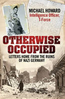 Cover for Otherwise Occupied: Letters Home from the Ruins of Nazi Germany by Michael Howard