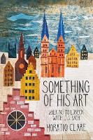 Cover for Something of his Art Walking to Lubeck with J. S. Bach by Horatio Clare