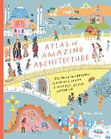 Cover for Atlas of Amazing Architecture The most incredible buildings you've (probably) never heard of by Peter Allen