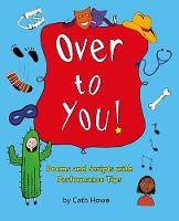 Cover for Over to You! Poems and Scripts with Performance Tips by Cath Howe