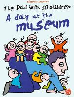 Cover for The Dad With 10 Children: A Day At The Museum A Day At The Museum by Benedicte Guettier